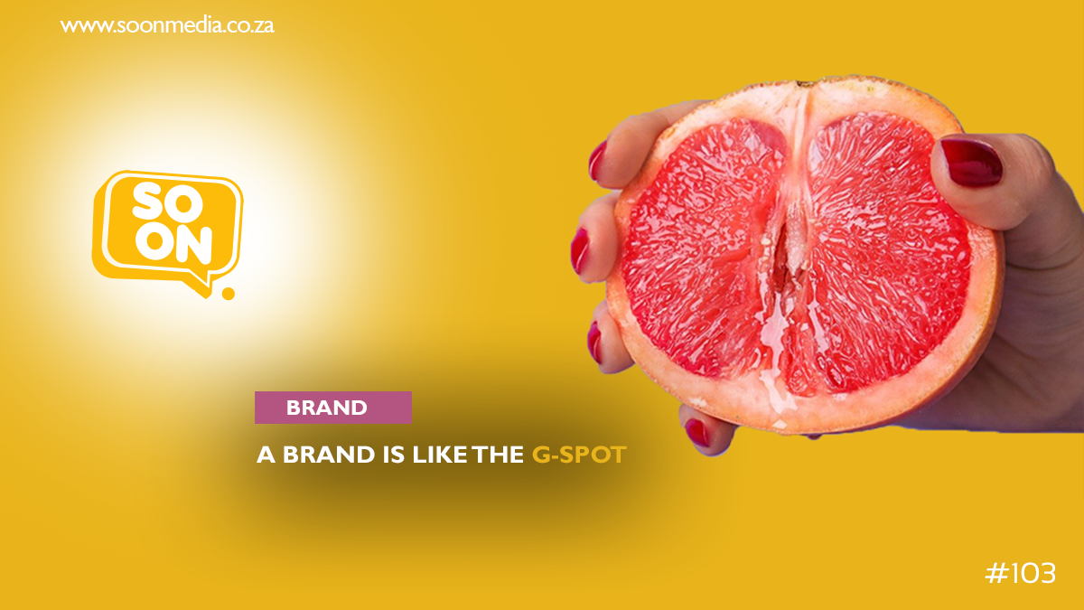 HOW A BRAND IS SIMILAR TO THE g-sPOT